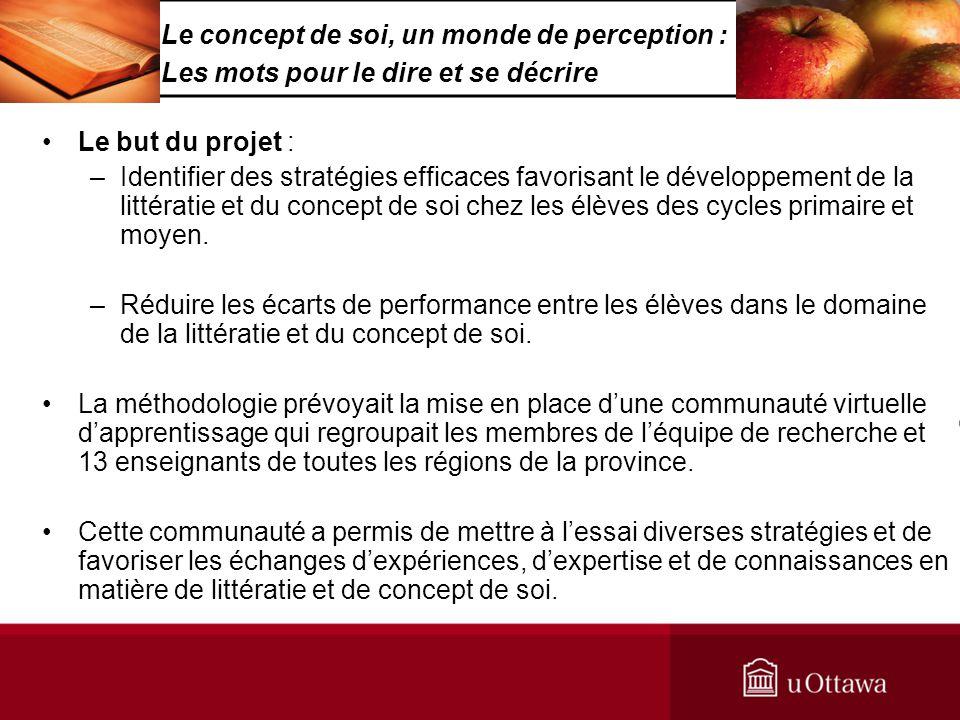 Le but du projet : –Identifier des stratégies efficaces favorisant le développement de la littératie et du concept de soi chez les élèves des cycles primaire et moyen.
