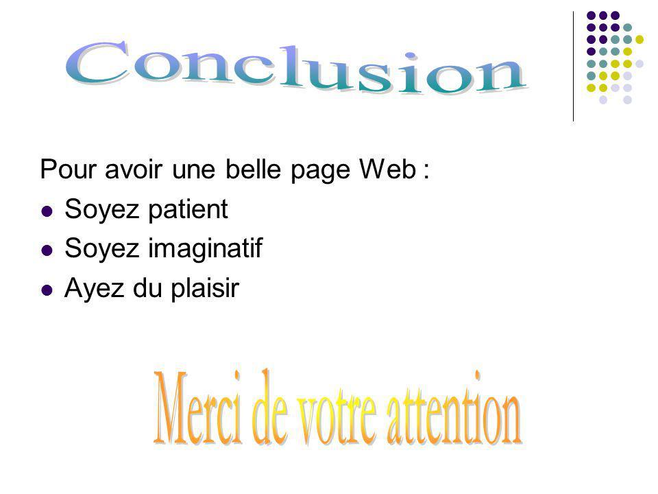 Pour avoir une belle page Web : Soyez patient Soyez imaginatif Ayez du plaisir