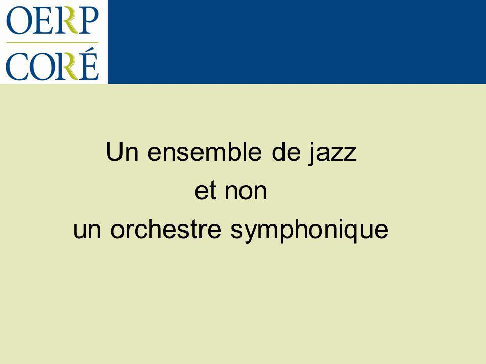 Un ensemble de jazz et non un orchestre symphonique