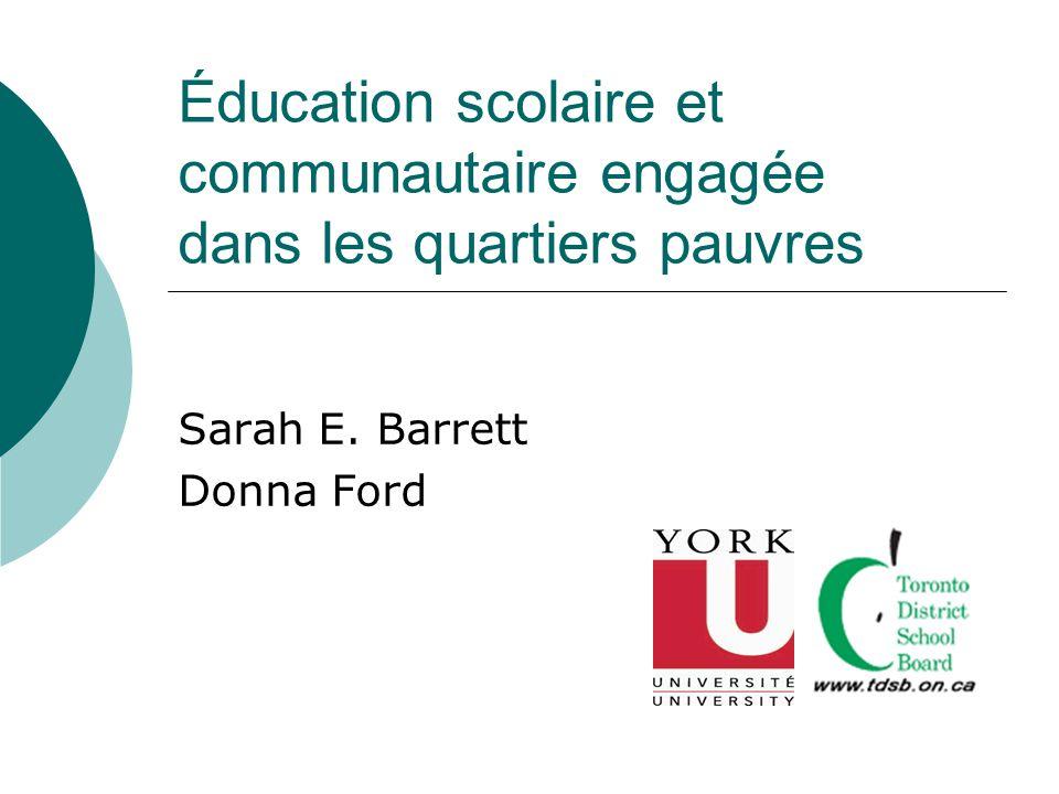 Éducation scolaire et communautaire engagée dans les quartiers pauvres Sarah E. Barrett Donna Ford