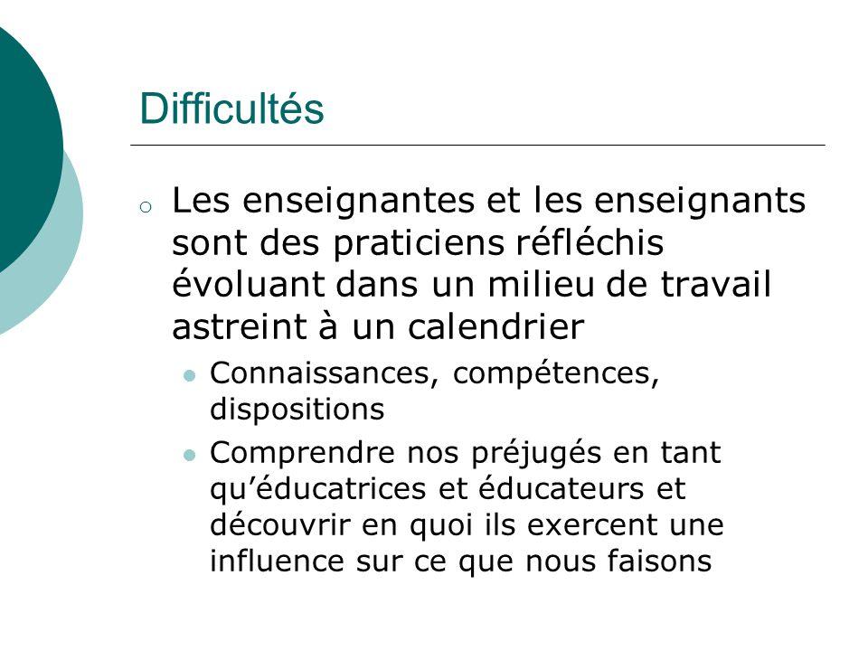 Difficultés o Les enseignantes et les enseignants sont des praticiens réfléchis évoluant dans un milieu de travail astreint à un calendrier Connaissan