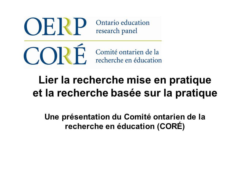 Lier la recherche mise en pratique et la recherche basée sur la pratique Une présentation du Comité ontarien de la recherche en éducation (CORÉ)