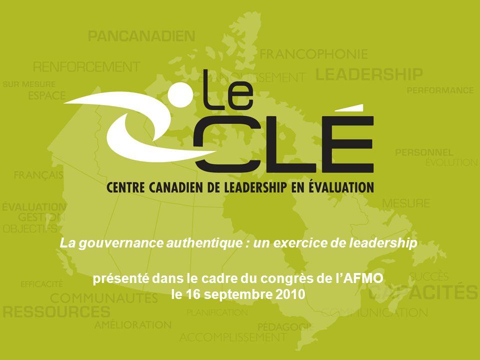 La gouvernance authentique : un exercice de leadership présenté dans le cadre du congrès de lAFMO le 16 septembre 2010