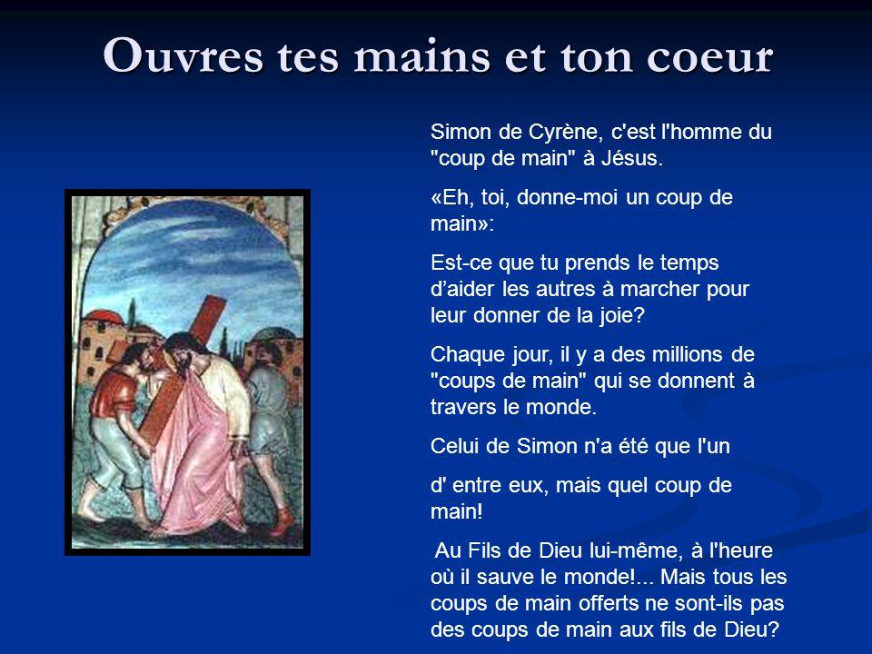 Ouvres tes mains et ton coeur Simon de Cyrène, c'est l'homme du