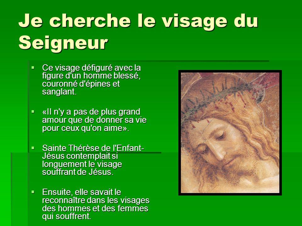 Je cherche le visage du Seigneur Ce visage défiguré avec la figure d'un homme blessé, couronné d'épines et sanglant. Ce visage défiguré avec la figure
