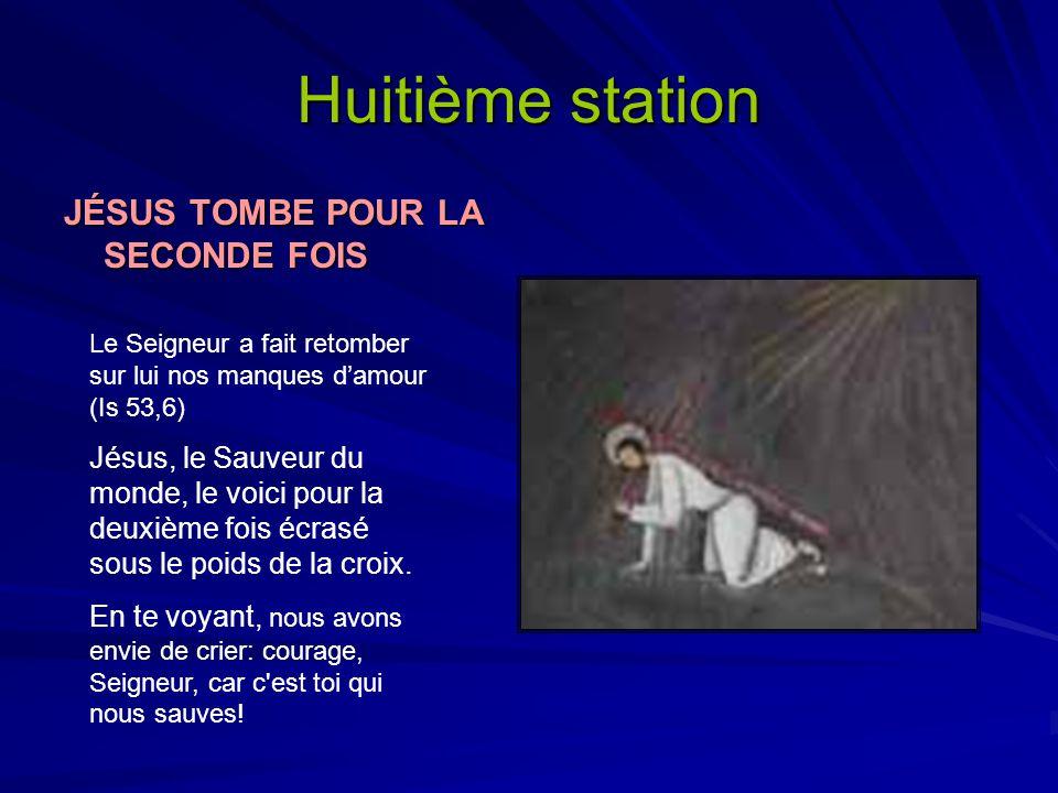 Huitième station JÉSUS TOMBE POUR LA SECONDE FOIS Le Seigneur a fait retomber sur lui nos manques damour (Is 53,6) Jésus, le Sauveur du monde, le voic