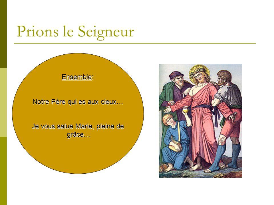 Prions le Seigneur Ensemble: Notre Père qui es aux cieux… Je vous salue Marie, pleine de grâce… grâce…