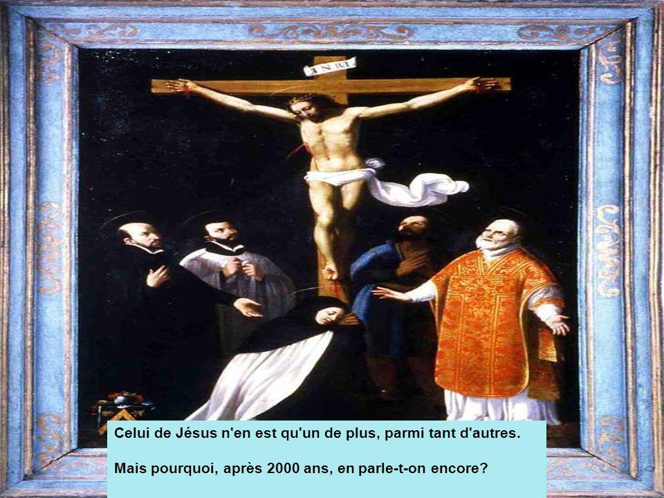 Celui de Jésus n'en est qu'un de plus, parmi tant d'autres. Mais pourquoi, après 2000 ans, en parle-t-on encore?