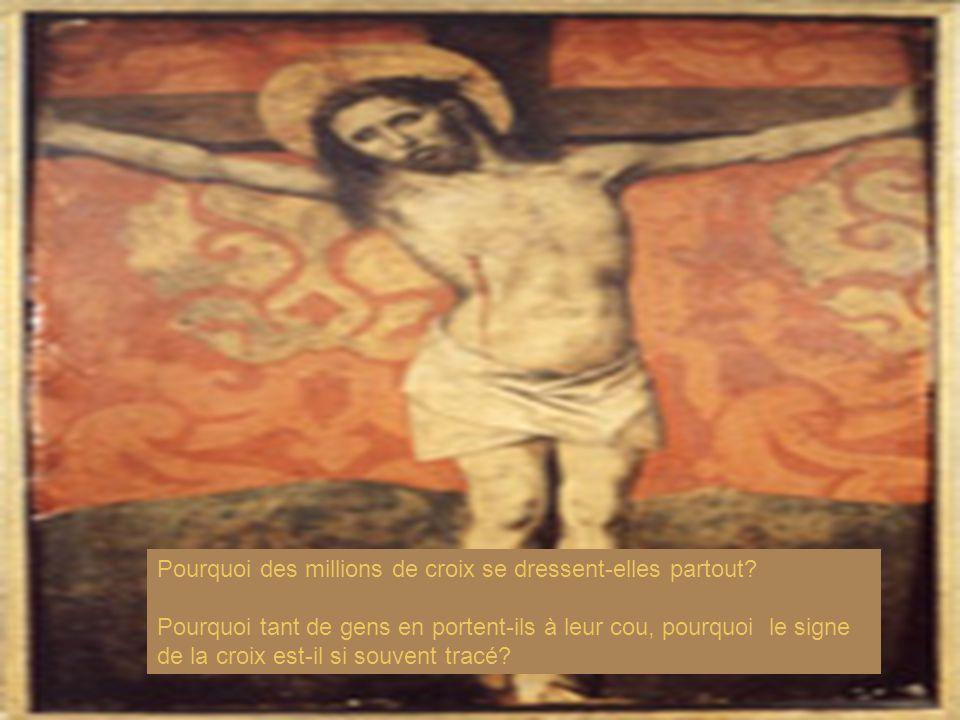 Pourquoi des millions de croix se dressent-elles partout? Pourquoi tant de gens en portent-ils à leur cou, pourquoi le signe de la croix est-il si sou
