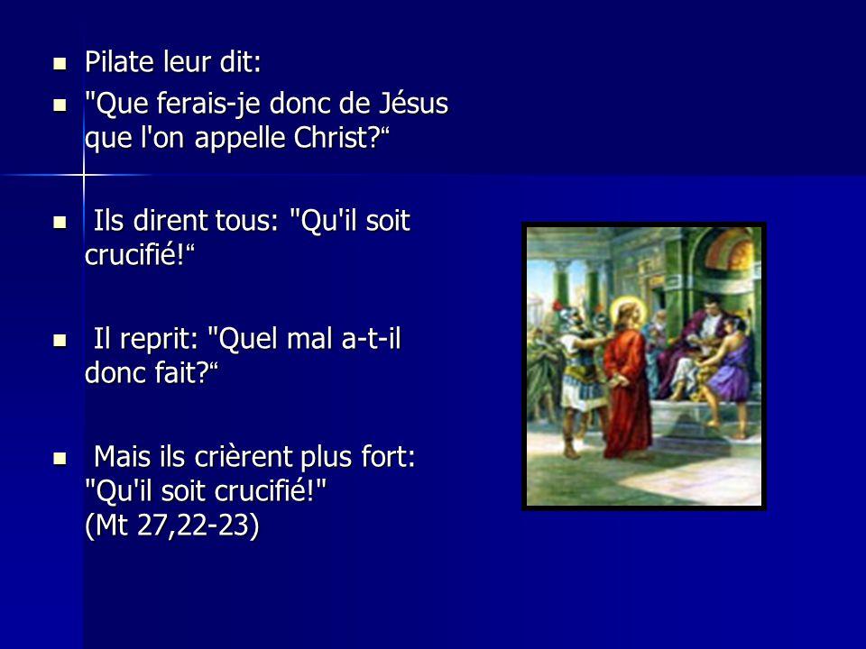 Pilate leur dit: Pilate leur dit: