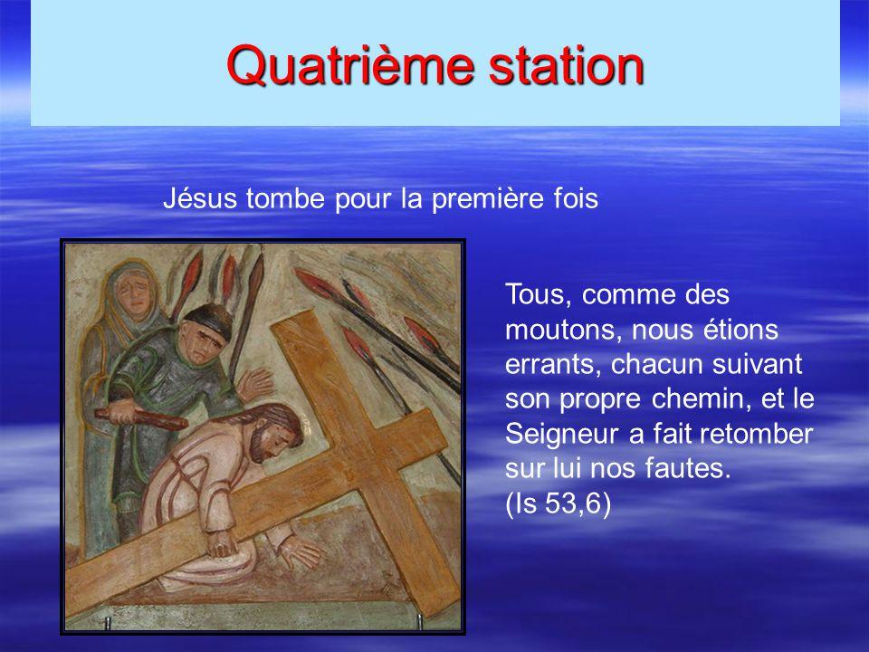 Quatrième station Jésus tombe pour la première fois Tous, comme des moutons, nous étions errants, chacun suivant son propre chemin, et le Seigneur a f