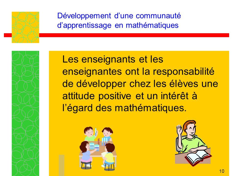10 Développement dune communauté dapprentissage en mathématiques Les enseignants et les enseignantes ont la responsabilité de développer chez les élèv