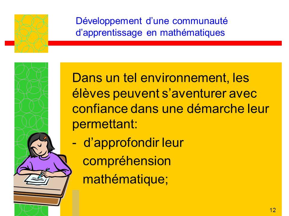 12 Développement dune communauté dapprentissage en mathématiques Dans un tel environnement, les élèves peuvent saventurer avec confiance dans une déma