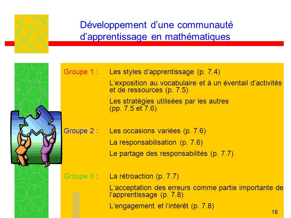 16 Développement dune communauté dapprentissage en mathématiques Groupe 1 :Les styles dapprentissage (p. 7.4) Lexposition au vocabulaire et à un évent