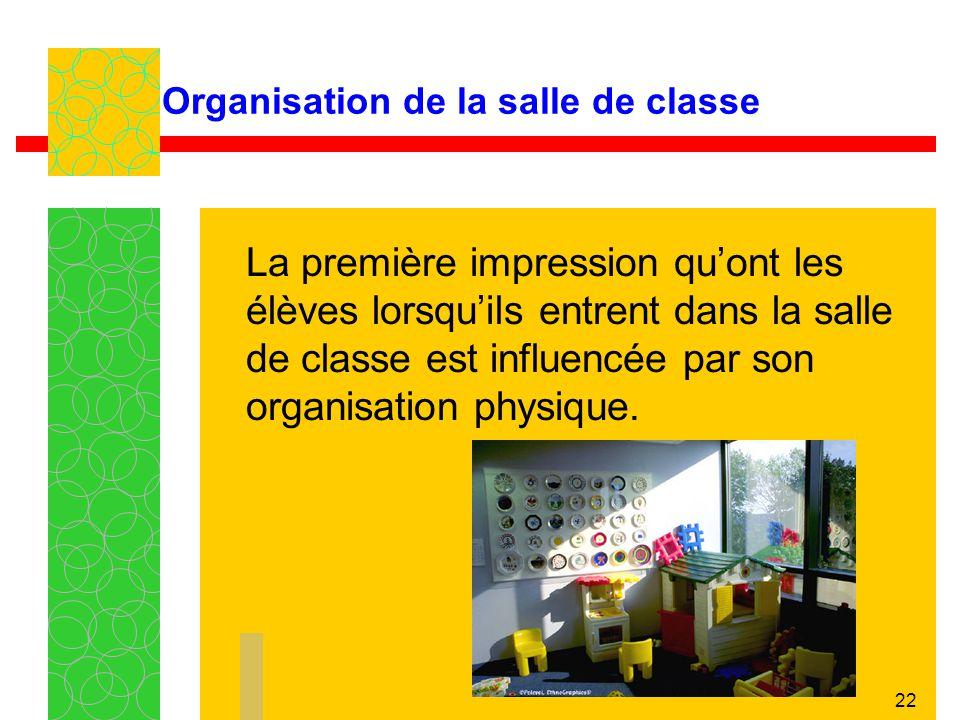 22 Organisation de la salle de classe La première impression quont les élèves lorsquils entrent dans la salle de classe est influencée par son organis