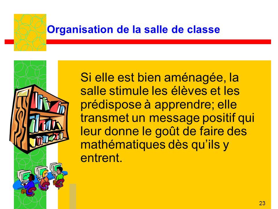 23 Organisation de la salle de classe Si elle est bien aménagée, la salle stimule les élèves et les prédispose à apprendre; elle transmet un message p