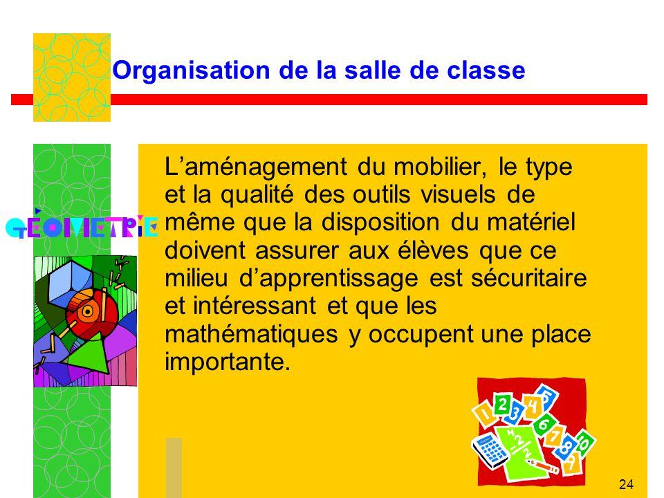 24 Organisation de la salle de classe Laménagement du mobilier, le type et la qualité des outils visuels de même que la disposition du matériel doiven