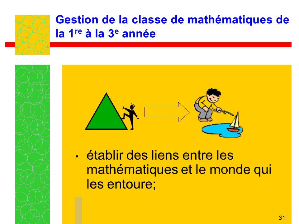 31 Gestion de la classe de mathématiques de la 1 re à la 3 e année établir des liens entre les mathématiques et le monde qui les entoure;