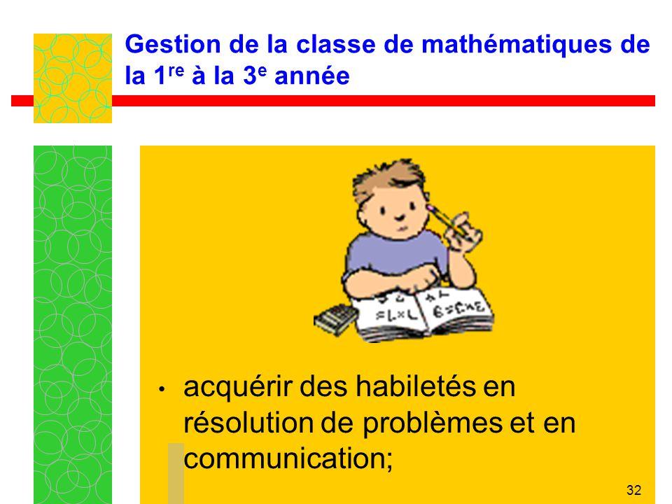 32 Gestion de la classe de mathématiques de la 1 re à la 3 e année acquérir des habiletés en résolution de problèmes et en communication;