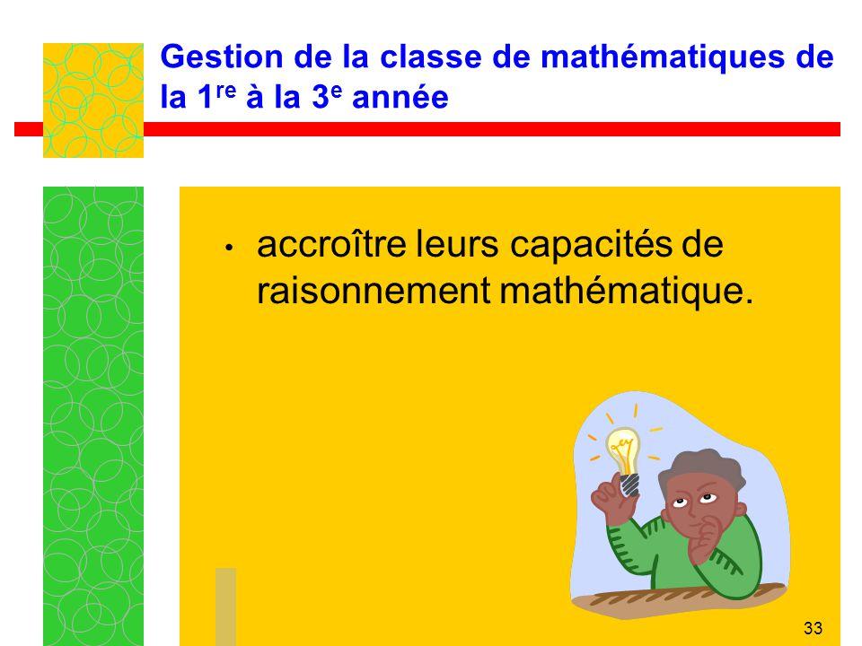 33 Gestion de la classe de mathématiques de la 1 re à la 3 e année accroître leurs capacités de raisonnement mathématique.