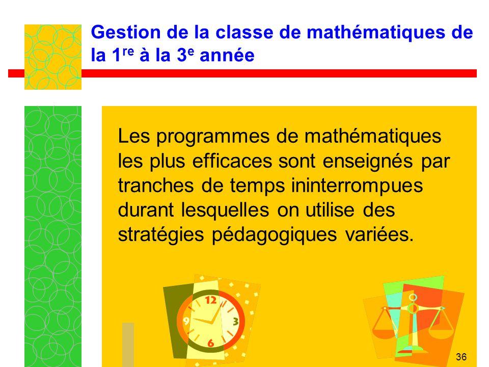 36 Gestion de la classe de mathématiques de la 1 re à la 3 e année Les programmes de mathématiques les plus efficaces sont enseignés par tranches de t