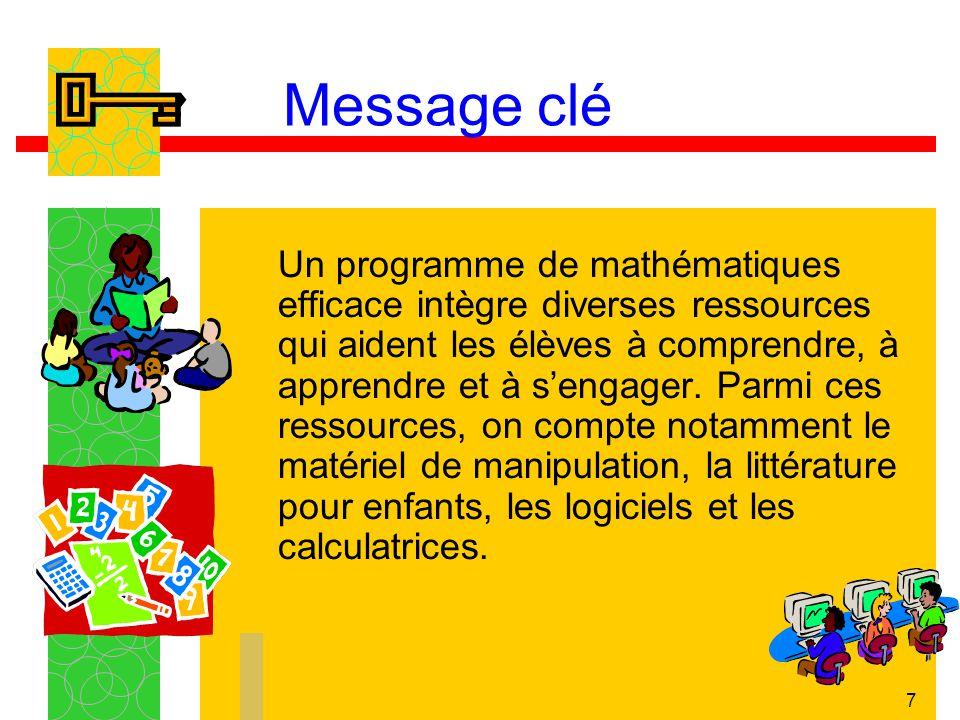 7 Message clé Un programme de mathématiques efficace intègre diverses ressources qui aident les élèves à comprendre, à apprendre et à sengager. Parmi