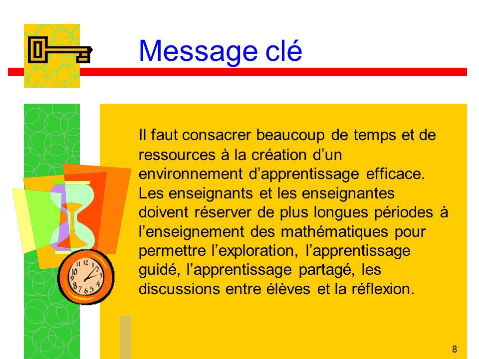 8 Message clé Il faut consacrer beaucoup de temps et de ressources à la création dun environnement dapprentissage efficace. Les enseignants et les ens