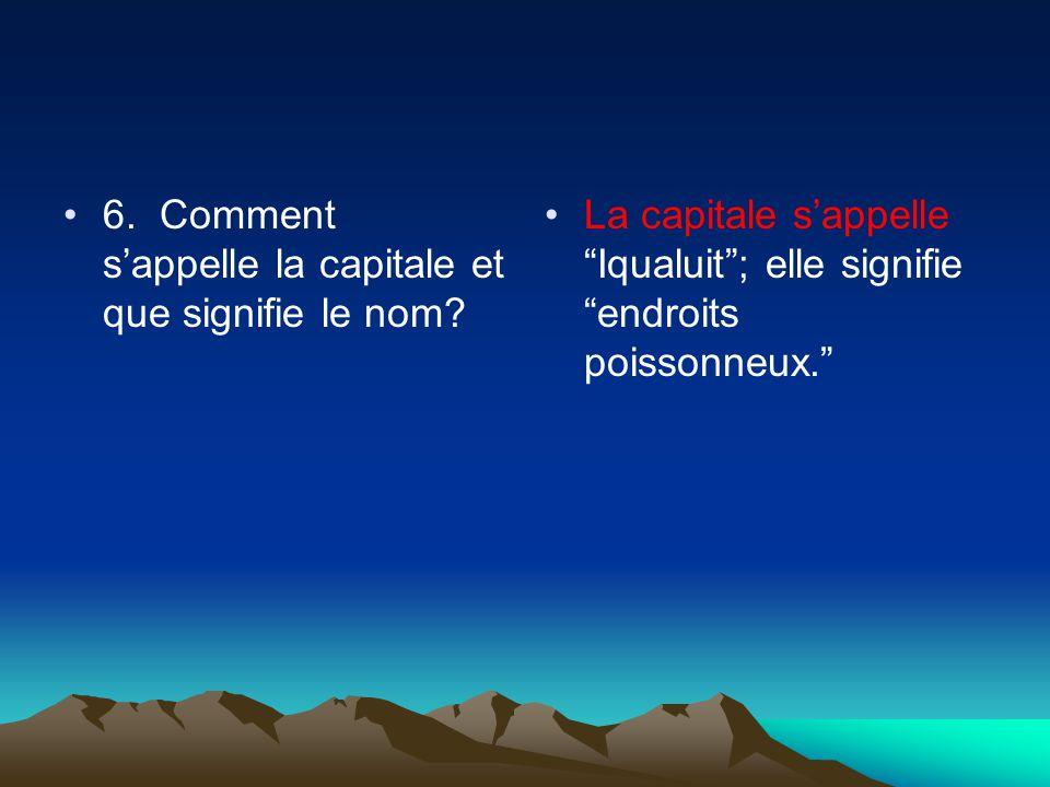 6. Comment sappelle la capitale et que signifie le nom.