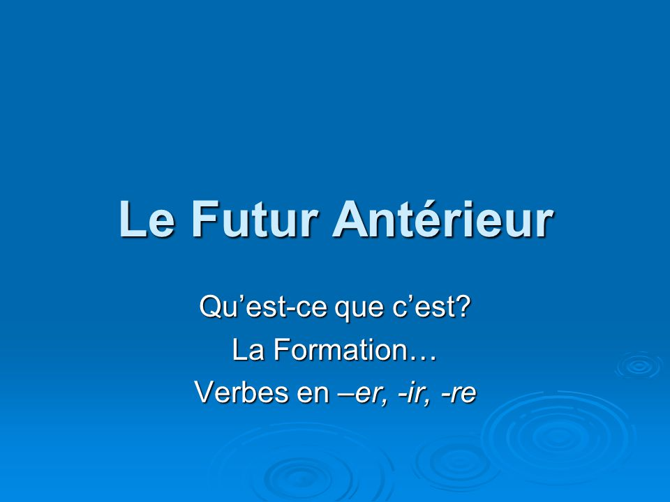 Rendre Rendre = to give back Rendre = to give back Past Participle = rendu Past Participle = rendu Auxiliary Verb = avoir Auxiliary Verb = avoir Conjugate the verb rendre in the Futur antérieur!