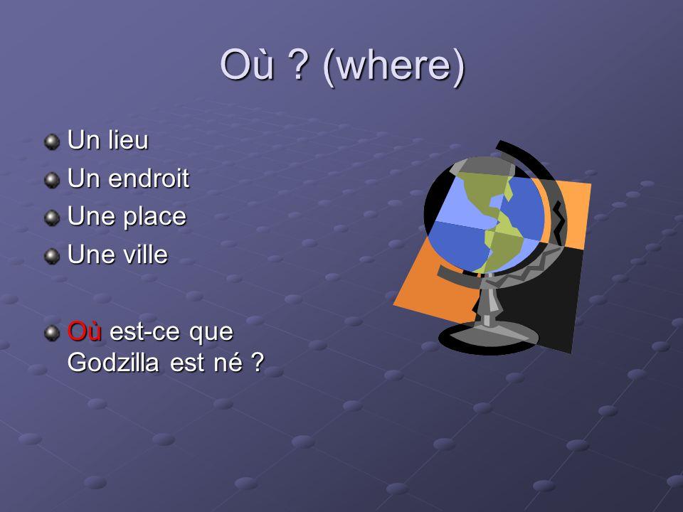 Où ? (where) Un lieu Un endroit Une place Une ville Où est-ce que Godzilla est né ?
