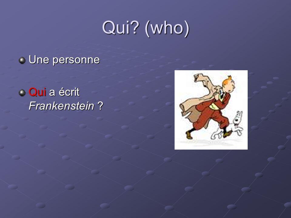 Qui? (who) Une personne Qui a écrit Frankenstein ?