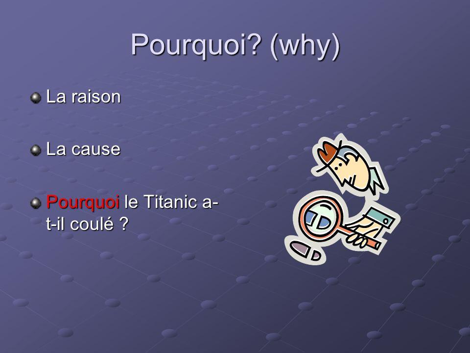 Pourquoi? (why) La raison La cause Pourquoi le Titanic a- t-il coulé ?