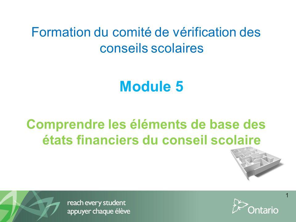 1 Formation du comité de vérification des conseils scolaires Module 5 Comprendre les éléments de base des états financiers du conseil scolaire