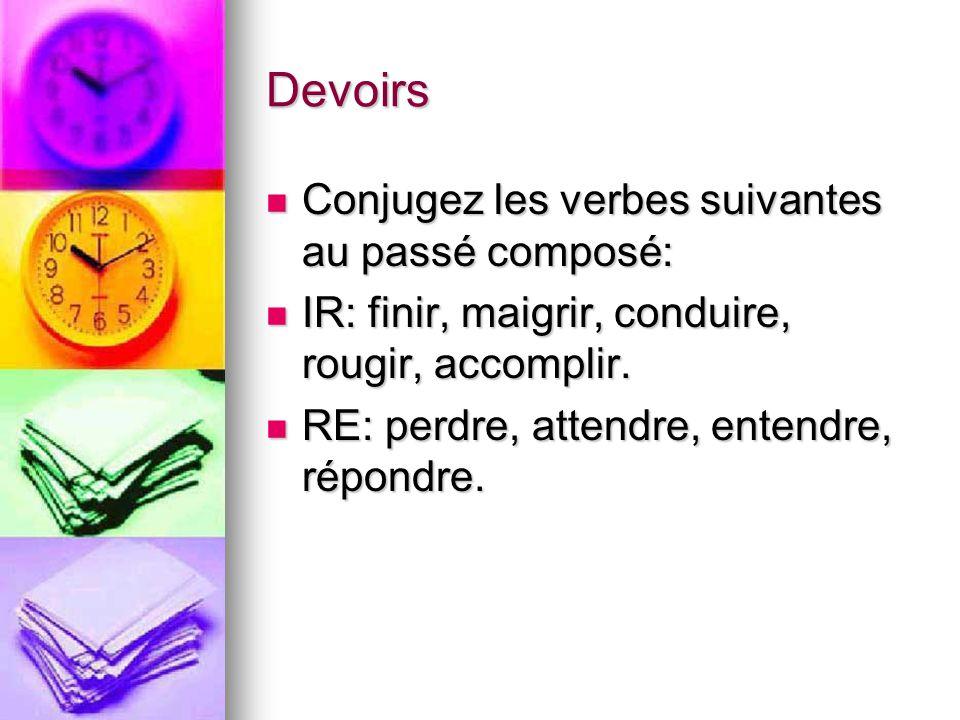 Devoirs Conjugez les verbes suivantes au passé composé: Conjugez les verbes suivantes au passé composé: IR: finir, maigrir, conduire, rougir, accompli