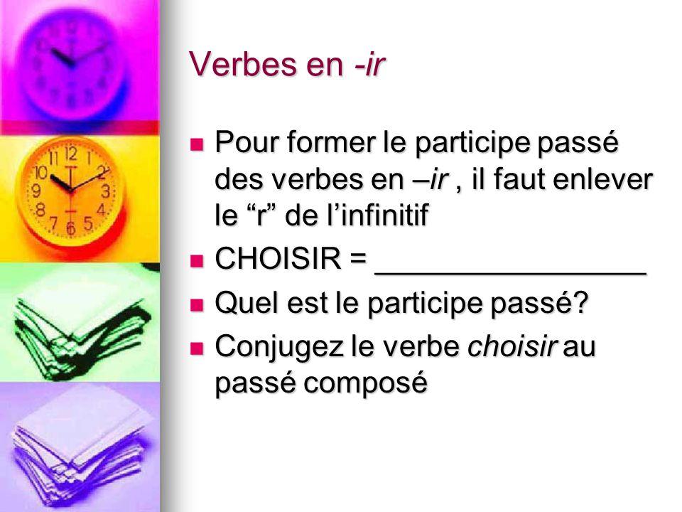 Verbes en -ir Pour former le participe passé des verbes en –ir, il faut enlever le r de linfinitif Pour former le participe passé des verbes en –ir, i