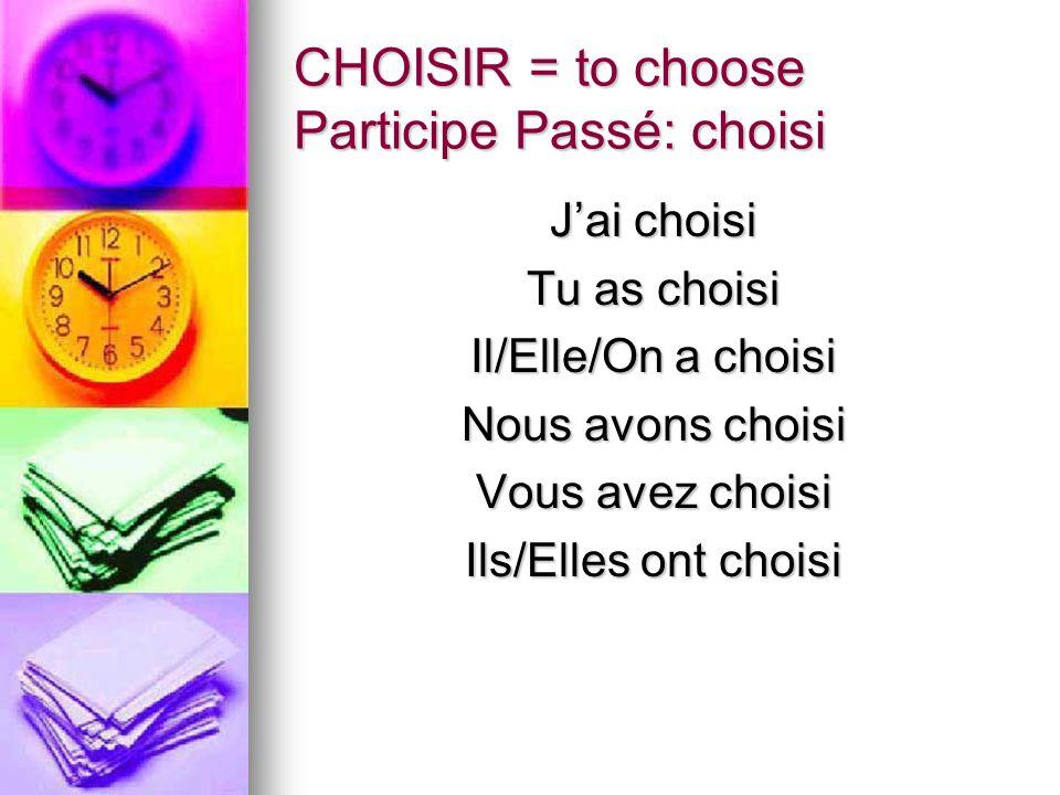 CHOISIR = to choose Participe Passé: choisi Jai choisi Tu as choisi Il/Elle/On a choisi Nous avons choisi Vous avez choisi Ils/Elles ont choisi