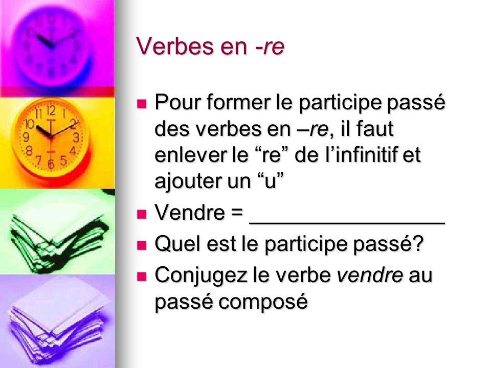 Verbes en -re Pour former le participe passé des verbes en –re, il faut enlever le re de linfinitif et ajouter un u Pour former le participe passé des