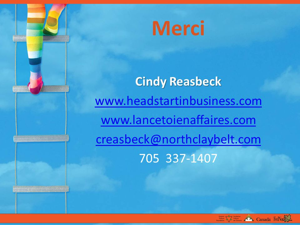 Merci Cindy Reasbeck www.headstartinbusiness.com www.lancetoienaffaires.com creasbeck@northclaybelt.com 705 337-1407