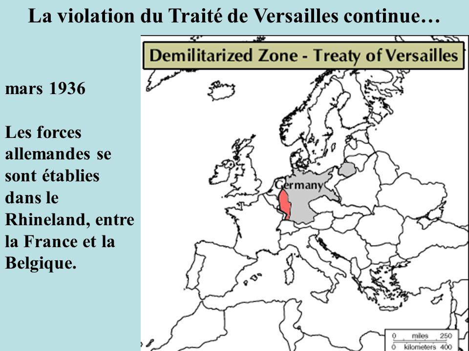 La violation du Traité de Versailles continue… mars 1936 Les forces allemandes se sont établies dans le Rhineland, entre la France et la Belgique.
