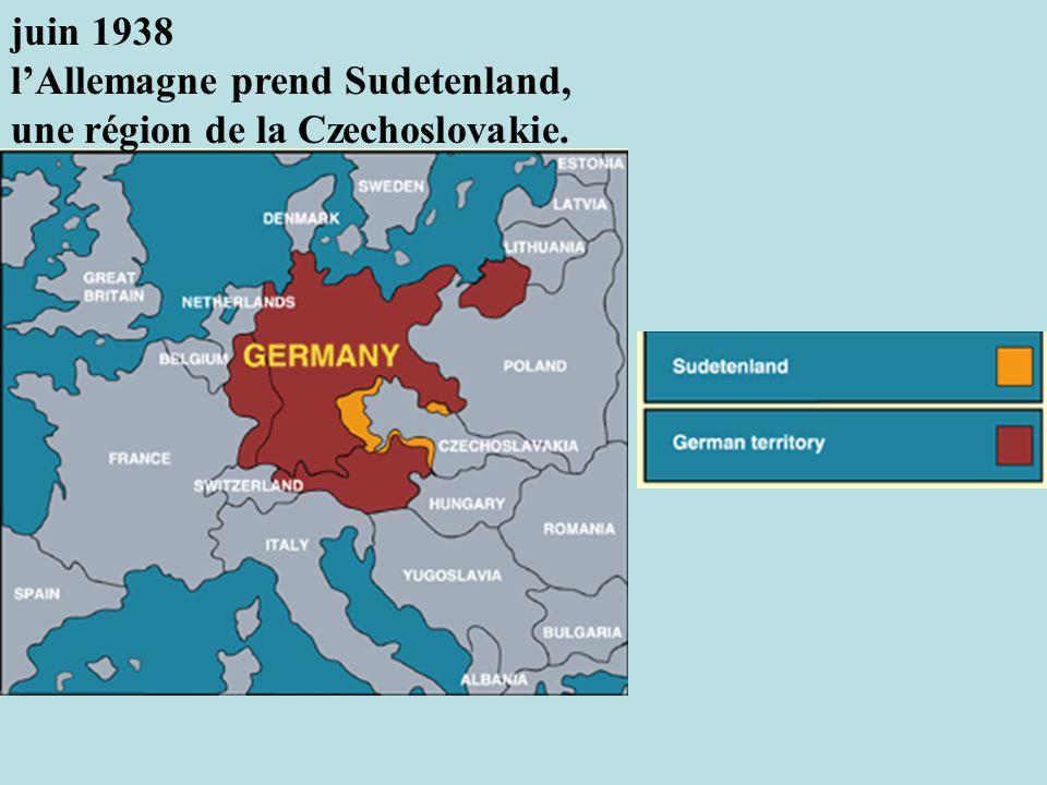juin 1938 lAllemagne prend Sudetenland, une région de la Czechoslovakie.