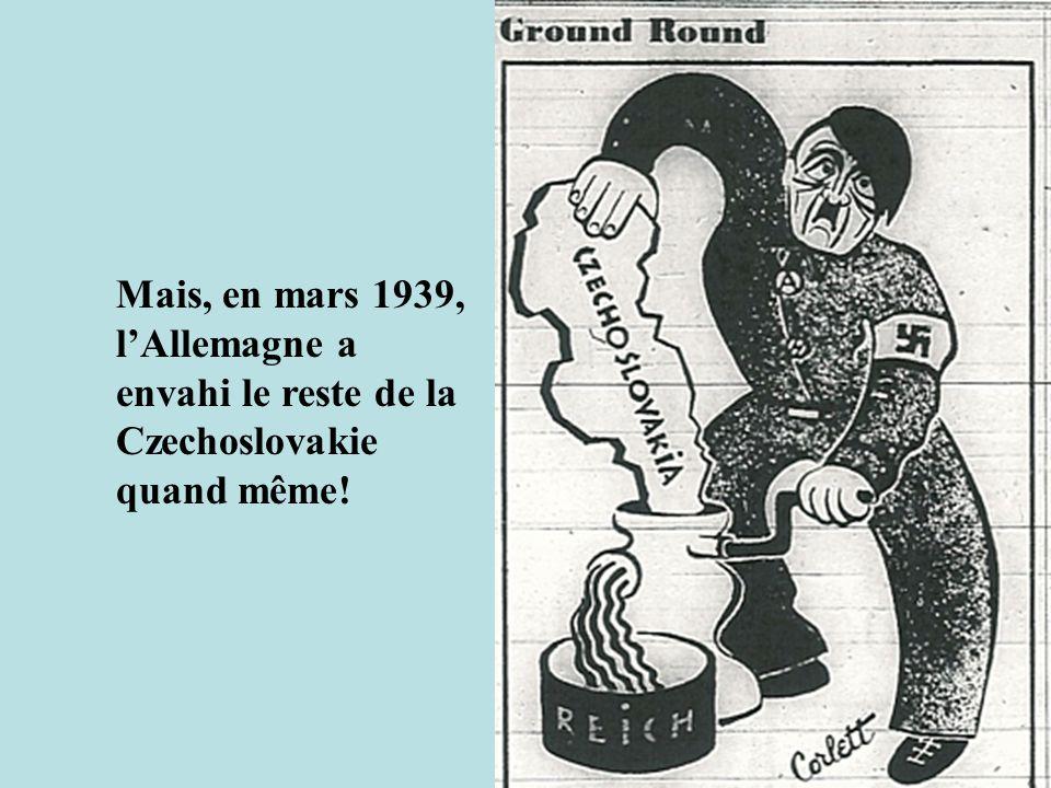 Mais, en mars 1939, lAllemagne a envahi le reste de la Czechoslovakie quand même!