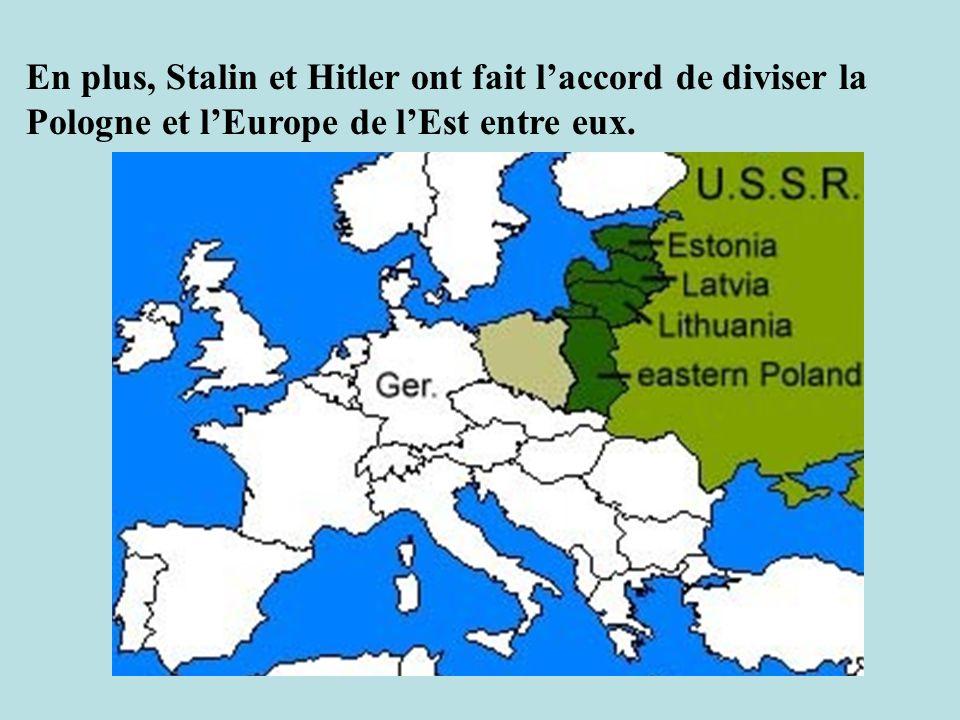 En plus, Stalin et Hitler ont fait laccord de diviser la Pologne et lEurope de lEst entre eux.