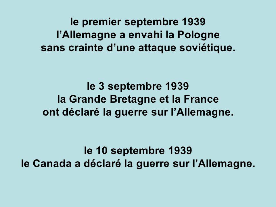 le premier septembre 1939 lAllemagne a envahi la Pologne sans crainte dune attaque soviétique. le 3 septembre 1939 la Grande Bretagne et la France ont
