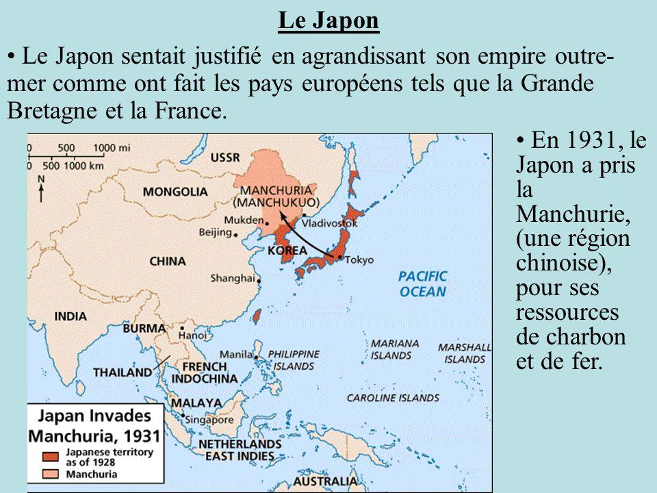 Le Japon En 1931, le Japon a pris la Manchurie, (une région chinoise), pour ses ressources de charbon et de fer. Le Japon sentait justifié en agrandis