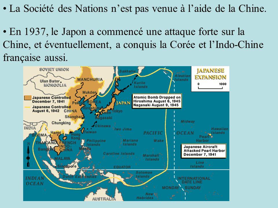 La Société des Nations nest pas venue à laide de la Chine. En 1937, le Japon a commencé une attaque forte sur la Chine, et éventuellement, a conquis l