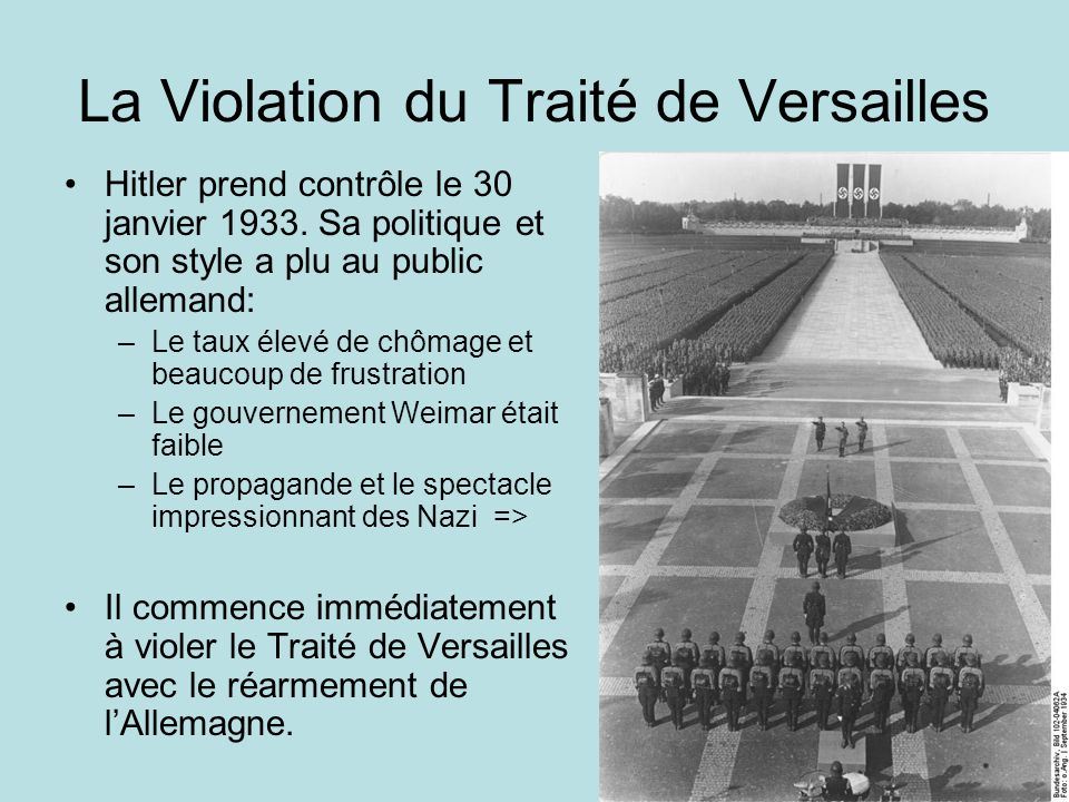 La Violation du Traité de Versailles Hitler prend contrôle le 30 janvier 1933. Sa politique et son style a plu au public allemand: –Le taux élevé de c