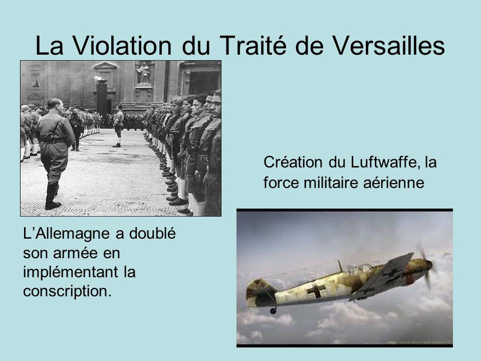 La Violation du Traité de Versailles Création du Luftwaffe, la force militaire aérienne LAllemagne a doublé son armée en implémentant la conscription.