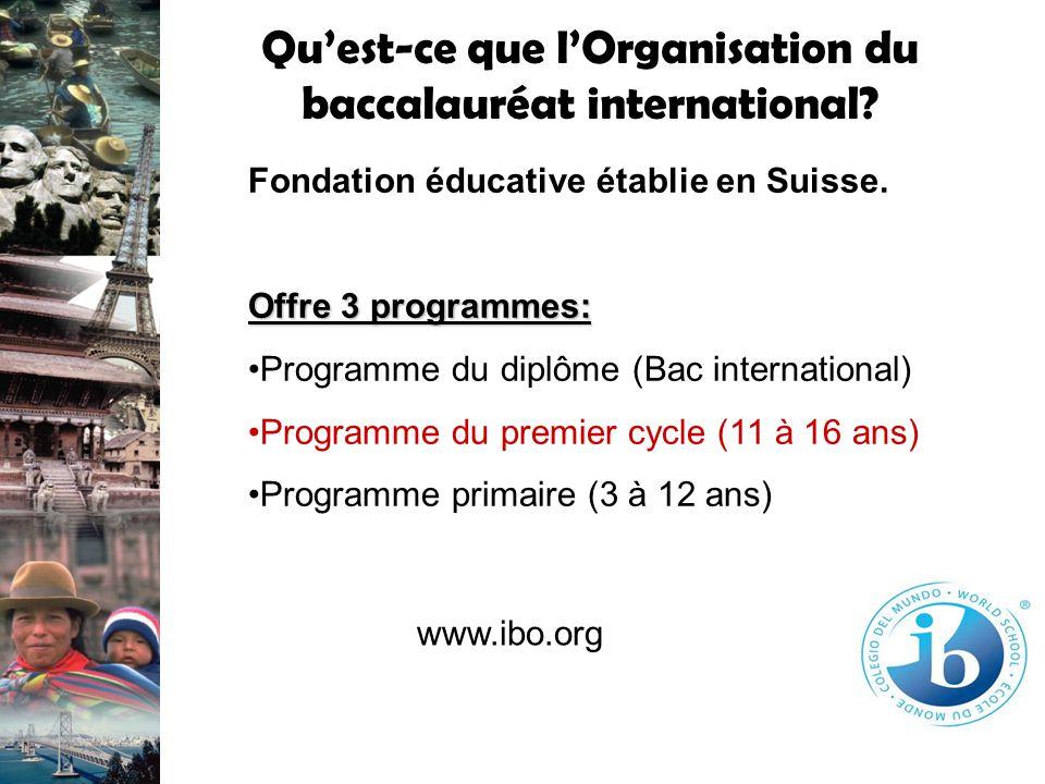 Quest-ce que lOrganisation du baccalauréat international? Fondation éducative établie en Suisse. Offre 3 programmes: Programme du diplôme (Bac interna