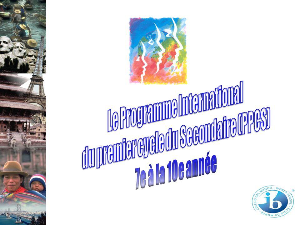 Le Programme International du premier cycle secondaire (PPCS) Offre un cadre favorable à l épanouissement scolaire et au développement des compétences personnelles chez les élèves âgés de 11 à 16 ans.