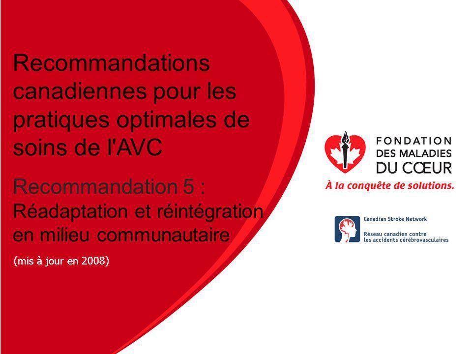 Nom de la présentation Date Recommandations canadiennes pour les pratiques optimales de soins de l'AVC Recommandation 5 : Réadaptation et réintégratio
